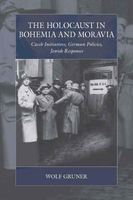The Holocaust in Bohemia and Moravia : Czech initiatives, German policies, Jewish responses