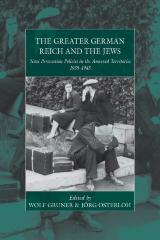 The greater German Reich and the Jews : Nazi persecution policies in the annexed territories 1935–1945