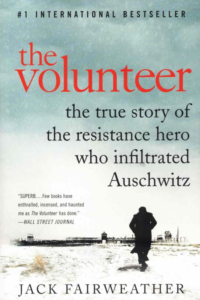 The volunteer : the true story of the resistance hero who infiltrated Auschwitz