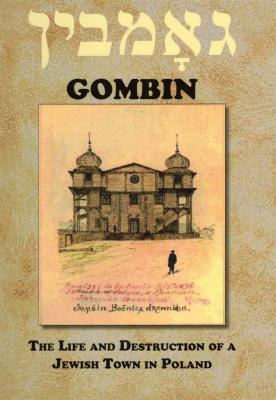 Gombin : the life and destruction of a Jewish town in Poland (Gąbin, Poland)