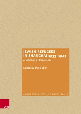 Jewish refugees in Shanghai 1933–1947 : a selection of documents
