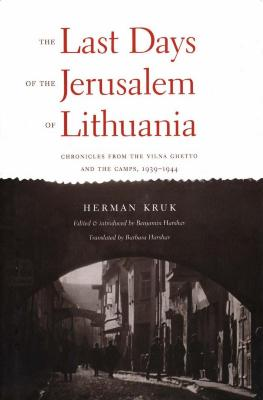 The last days of the Jerusalem of Lithuania : chronicles from the Vilna ghetto and the camps, 1939–1944